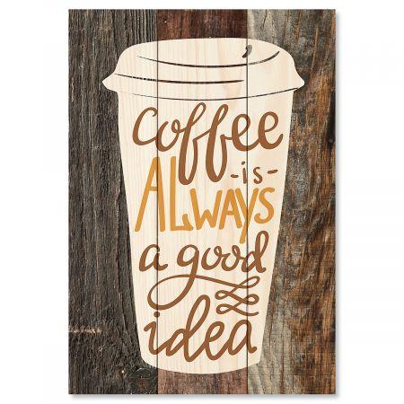 Coffee is Always a Good Idea Sign